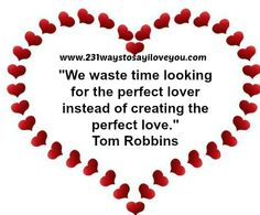 Quote from 231 Ways to Say I Love.and Mean It, which contains romantic ideas, tips and strategies for anyone who wants to build or maintain a relationship, strengthen the love or add a spark to their life. If You Love Someone, Love You, My Love, Romantic Ideas, Romantic Love, Couple Relationship, Relationships, Tom Robbins, George Sand