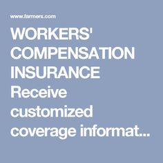 WORKERS' COMPENSATION INSURANCE  Receive customized coverage information for…