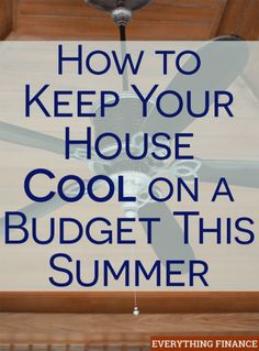 Keeping your house cool on a budget this summer is a good way to save money. Here are 6 tips that will keep you comfortable - your wallet will thank you!