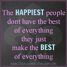 Daveswordsofwisdom.com: The happiest Make The Best of Everything