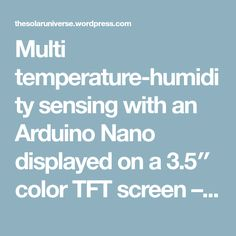 Multi temperature-humidity sensing with an Arduino Nano displayed on a 3.5″ color TFT screen – thesolaruniverse