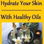 Hydrate Your Skin With Healthy Oils