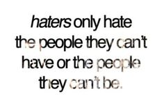 More like haters are douches who treat the people they cant have badly thus turning themselves in to hating douches! WALA!
