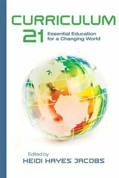 Curriculum 21: Essential Education for a Changing World by Heidi Hayes Jacobs. $20.04. Publisher: Association for Supervision & Curriculum Development (July 14, 2010). 251 pages. Author: Heidi Hayes Jacobs