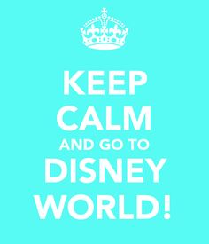 'KEEP CALM AND GO TO DISNEY WORLD!' Poster