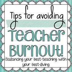 Tips for Avoiding Teacher burnout!  Balancing your best teaching with your best living!