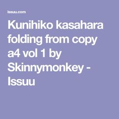 Kunihiko kasahara folding from copy a4 vol 1 by Skinnymonkey - Issuu