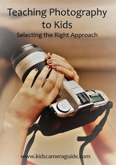 Teaching Photography to Kids - Select the Right Approach.  Pin and Share!