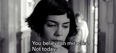 - You believe in miracles? - Not today.
