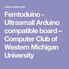 Femtoduino - Ultrasmall Arduino compatible board – Computer Club of Western Michigan University