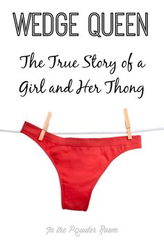 """Wedge Queen"" the story of how one woman fell in love with thong underwear and never looked (ahem) back, by @urbanmoocow via @inthepowderroom  humor 