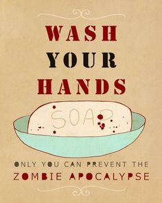 Wash Your Hands Or Zombies