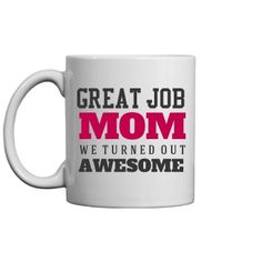 Great Job Mom Mother's Day Gift | Happy Mother's Day to your mother and all of the Mother's around the world. Let your mom know how much you appreciate her with this funny coffee mug. You mom must have done a tremendous job, the proof is in her kids. Look at how good you turned out!