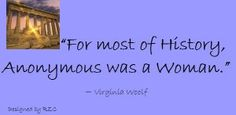 Women Quotes in English - Quotes of Virginia Woolf, For most of History, Anonymous was a Woman - Famous Women Quotes.