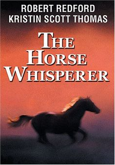"The Horse Whisperer (1998) After a riding accident, New Yorker Annie MacLean takes her injured daughter, Grace, and a frightened, wounded horse to Montana. They're looking for Tom Booker, a man with the unique ability to ""talk"" to horses. As Tom heals the horse, Annie's growing feelings for him make her reluctant to return to city life -- and her husband. Robert Redford, Kristin Scott Thomas, Sam Neill...3"