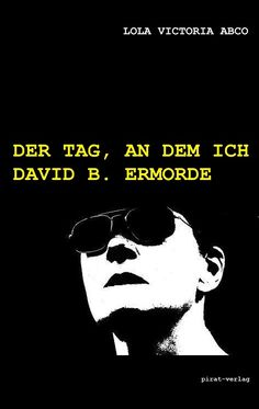 http://lola-victoria-abco.de/buecher/der-tag-an-dem-ich-david-b-ermorde/