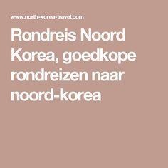 Rondreis Noord Korea, goedkope rondreizen naar noord-korea
