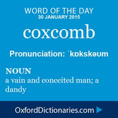 Word of the Day: coxcomb Click through to the full definition, audio pronunciation, and example sentences: http://www.oxforddictionaries.com/definition/english/coxcomb #WOTD  #wordoftheday