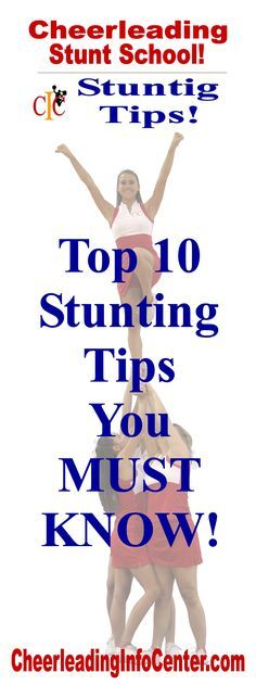 Here at the Top 10 Stunting Tips that WILL help you improve your skills NOW! Check them out on CheerleadingInfoCenter.com