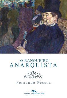 Título: O Banqueiro Anarquista  Autor: Fernando Pessoa  Data Original de Publicação: 1922