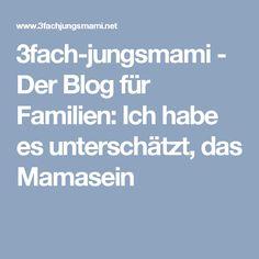 3fach-jungsmami - Der Blog für Familien: Ich habe es unterschätzt, das Mamasein