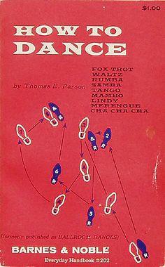 How to Dance by Thomas E. Parson Fox Trot, Waltz, Rumba, Samba, Tango, Mambo, Lindy, Merengue, Cha Cha Cha (formerly published as Ballroom Dances)
