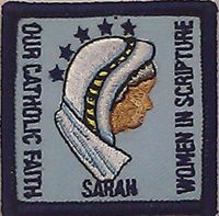 The National Catholic Committee on Girls Scouts and Camp Fire offers a Catholic Identity Patch Program.    One of the patches offered in this program isSarah: The Mother of a Nation, which is part of the Women in Scripture series.    After completing a series of activities, participants may receive a patch with the image of Sarah on it. The activities include reading about Sarah in the Bible, participating in a community event, coming up with a way to help moms in need...