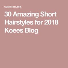 30 Amazing Short Hairstyles for 2018 Koees Blog