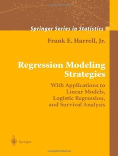 Regression Modeling Strategies: With Applications to Linear Models, Logistic Regression, and Survival Analysis (Springer Series in Statistics): 9781441929181: Medicine & Health Science Books @ Amazon.com