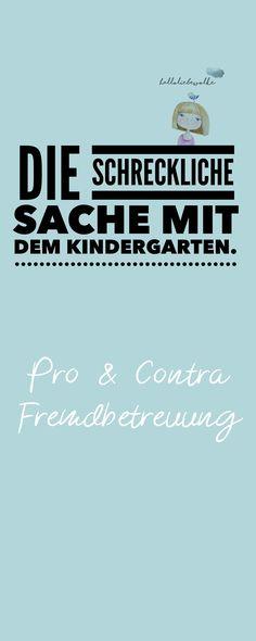 Fremdbetreuung: Ja oder Nein? Gedanken zum Kindergarten, Kita, Krippe und Co. Pro und Contra abzuwägen ist nicht leicht und eine geeignete Einrichtung für sein Kind zu finden ebenfalls nicht. Keine einfache Entscheidung! <3
