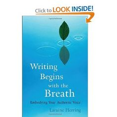 Writing Begins with the Breath: Embodying Your Authentic Voice   Laraine Herring