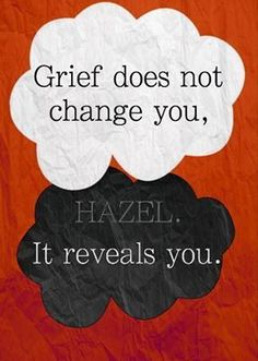 """Grief does not change you, Hazel. It reveals you."" - John Green (The Fault In Our Stars) just Hazel. Book Quotes Love, Star Quotes, Movie Quotes, Literary Quotes, John Green Quotes, John Green Books, The Fault In Our Stars, This Is A Book, The Book"