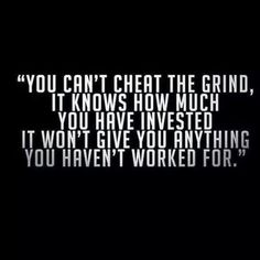 """You can't cheat the grind. It knows how much you have invested, it won't give you anything you haven't worked for."" #Fitness #Inspiration #Quote"