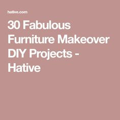 30 Fabulous Furniture Makeover DIY Projects - Hative