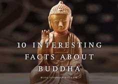 1. The 3 major tenants Buddha taught his followers was to not be ignorant, hate others, or get angry.  2. Originally born a wealthy prince, ...