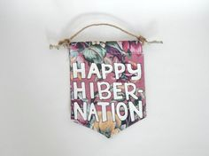 Check out this item in my Etsy shop https://www.etsy.com/listing/202953695/autumnwinter-wall-flag-happy-hibernation