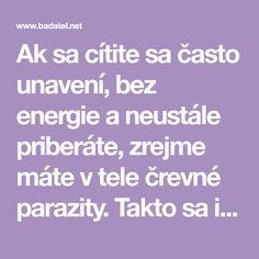 Ak sa cítite sa často unavení, bez energie a neustále priberáte, zrejme máte v tele črevné parazity. Takto sa ich rýchlo a ľahko zbavíte.