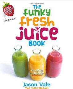 Jason Vale - The Juice Master ... The Funky Fresh Juice Book