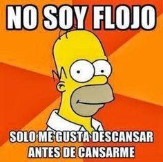 No soy Flojo solo me gusta descansar antes de cansarme -Homero Simpson