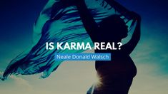 Is Karma Real?   Neale Donald Walsch