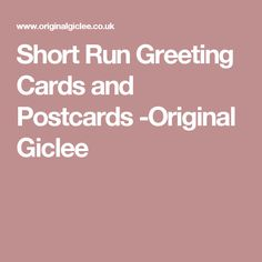 Short Run Greeting Cards and Postcards -Original Giclee