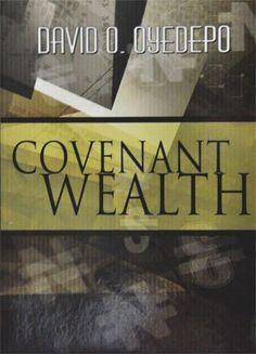 Covenant Wealth by David Oyedepo http://www.amazon.com/dp/B00374DLWU/ref=cm_sw_r_pi_dp_Di3gvb0J9J737