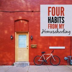 Four Habits from My Homeschooling | #HSLDABlog
