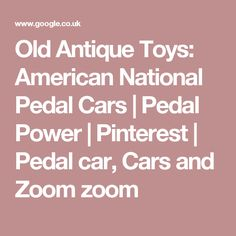 Old Antique Toys: American National Pedal Cars | Pedal Power | Pinterest | Pedal car, Cars and Zoom zoom