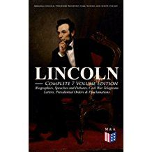 LINCOLN – Complete 7 Volume Edition: Biographies, Speeches and Debates, Civil War Telegrams, Letters, Presidential Orders & Proclamations: Including the ... by Joseph H. Choate (English Edition)