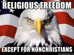 Politics, Religion, Christianity, Separation of Church and State, Religious Freedom, Freedom of Religion, Freedom from Religion, Forcing Religion on Others. Religious freedom except for non-Christians. I know not every Christian feels this way, however I have talked to far too many who do.