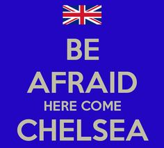 Be Afraid: Here Come CHELSEA...