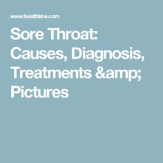 Sore Throat: Causes, Diagnosis, Treatments & Pictures