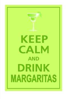 It's always good to Keep Calm, and a margarita helps.