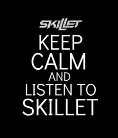 Keep Calm And Listen To Skillet m/